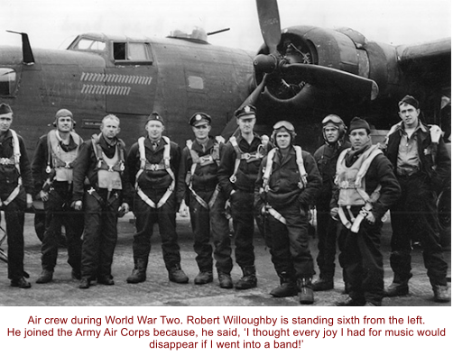 Air crew during World War Two. Robert Willoughby is standing sixth from the left. He joined the Army Air Corps because, he said, 'I thought every joy I had for music would disappear if I went into a band!'