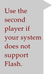 Use the second player if your system does not support Flash.